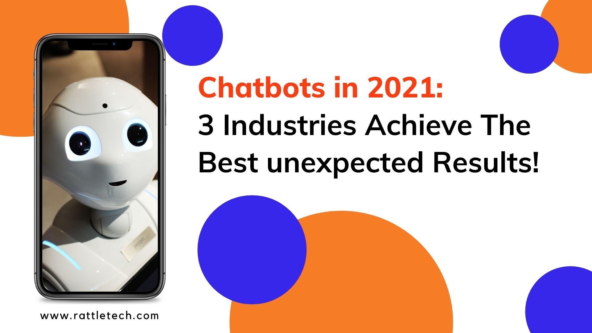Chatbots in 2021_ 3 Industries Achieve The Best unexpected Results!